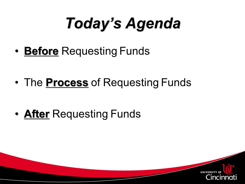 Todays Agenda BeforeBefore Requesting Funds ProcessThe Process of Requesting Funds AfterAfter Requesting Funds