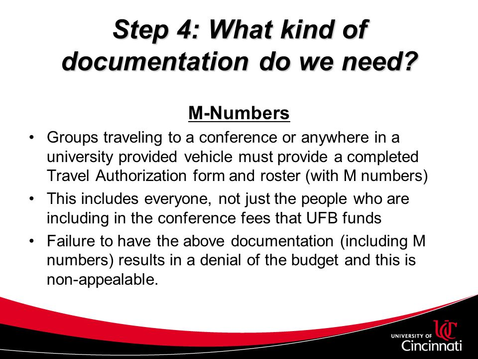 Step 4: What kind of documentation do we need? M-Numbers Groups traveling to a conference or anywhere in a university provided vehicle must provide a