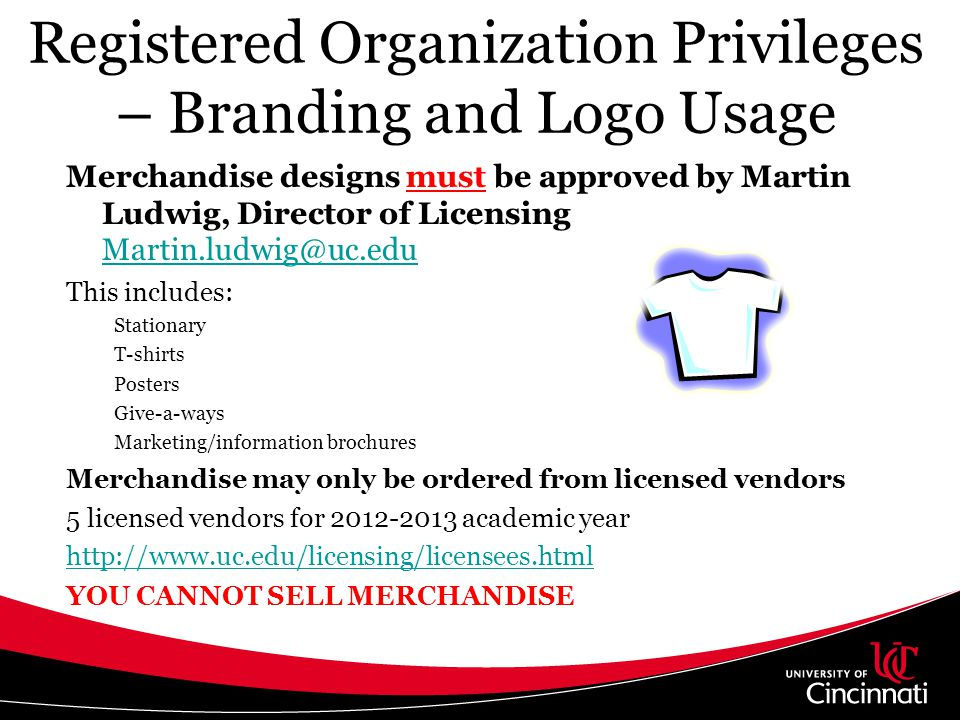 Registered Organization Privileges – Branding and Logo Usage Merchandise designs must be approved by Martin Ludwig, Director of Licensing Martin.ludwi