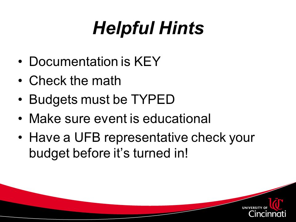 Helpful Hints Documentation is KEY Check the math Budgets must be TYPED Make sure event is educational Have a UFB representative check your budget bef