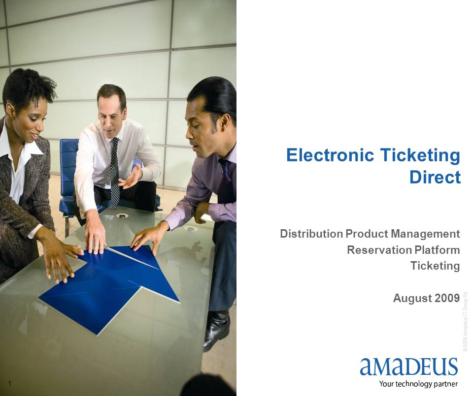 © 2009 Amadeus IT Group SA 1 Electronic Ticketing Direct Distribution Product Management Reservation Platform Ticketing August 2009