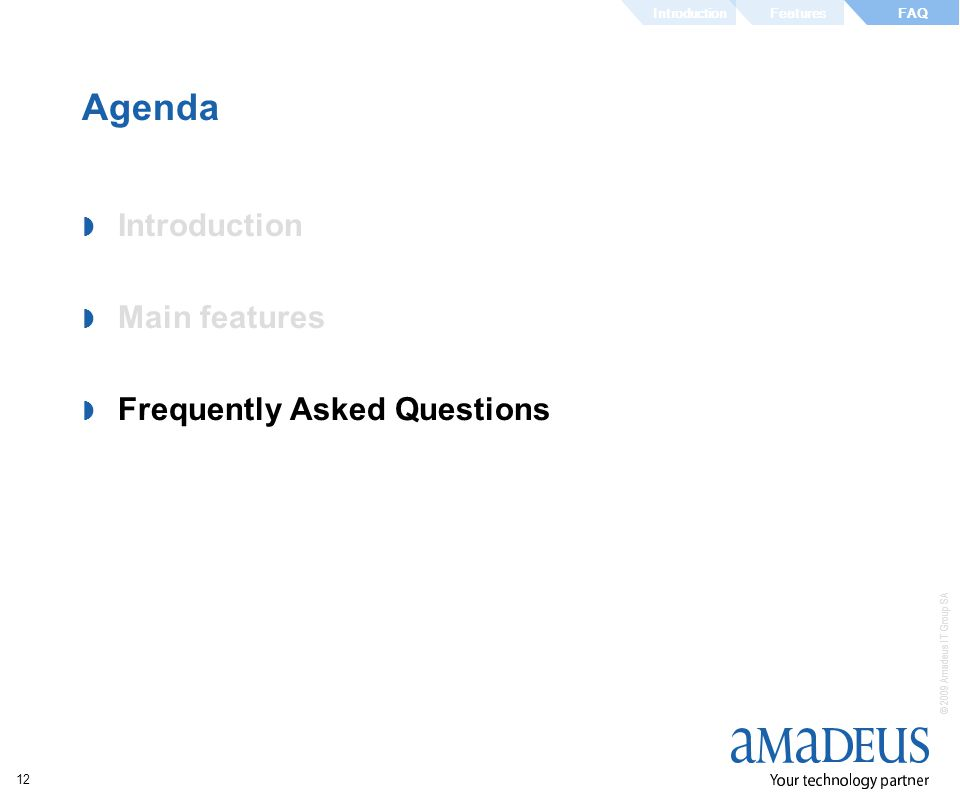 © 2009 Amadeus IT Group SA 12 Agenda Introduction Main features Frequently Asked Questions IntroductionFeaturesFAQ