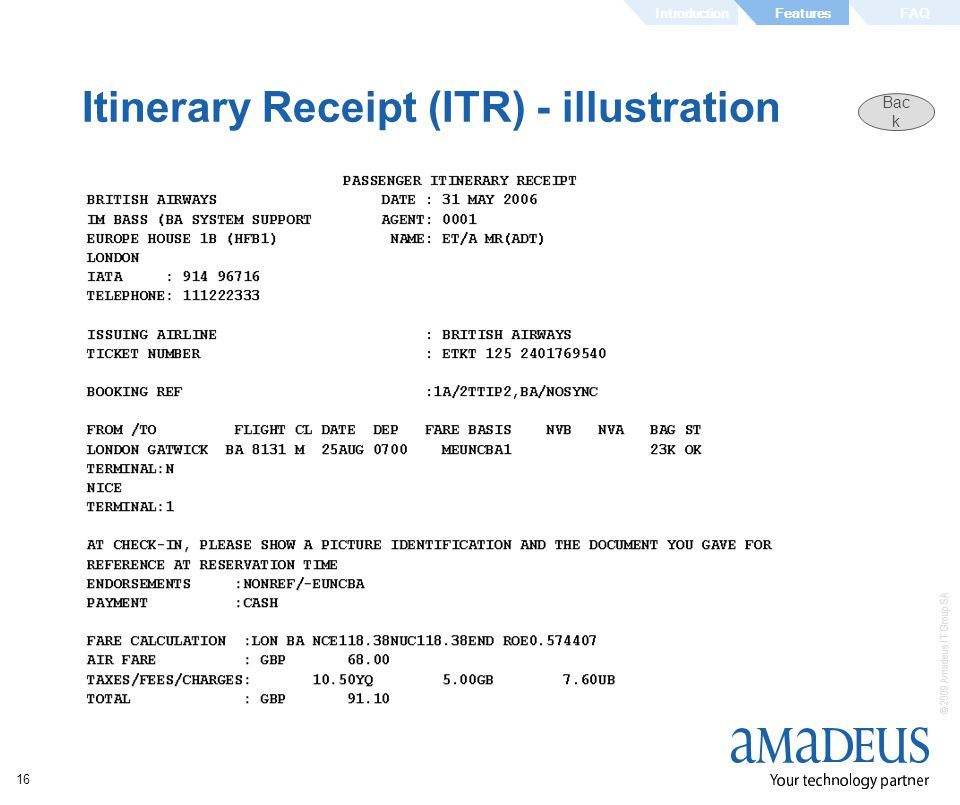© 2009 Amadeus IT Group SA 16 Itinerary Receipt (ITR) - illustration IntroductionFAQFeatures Bac k
