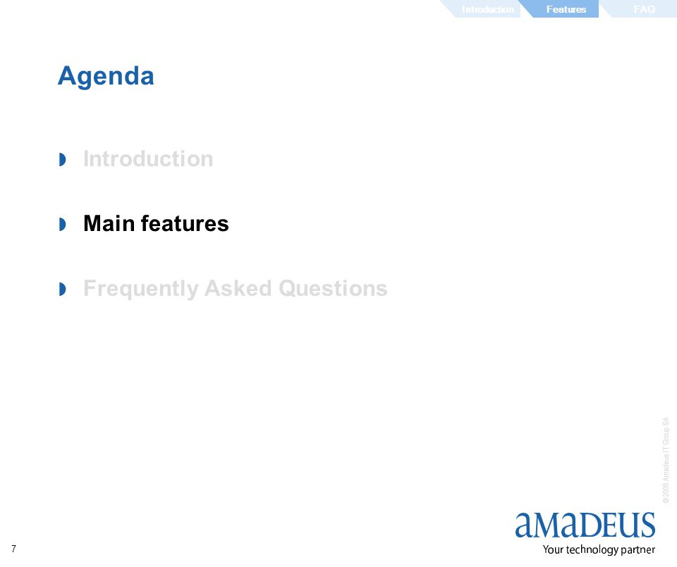 © 2009 Amadeus IT Group SA 7 Agenda Introduction Main features Frequently Asked Questions IntroductionFAQFeatures