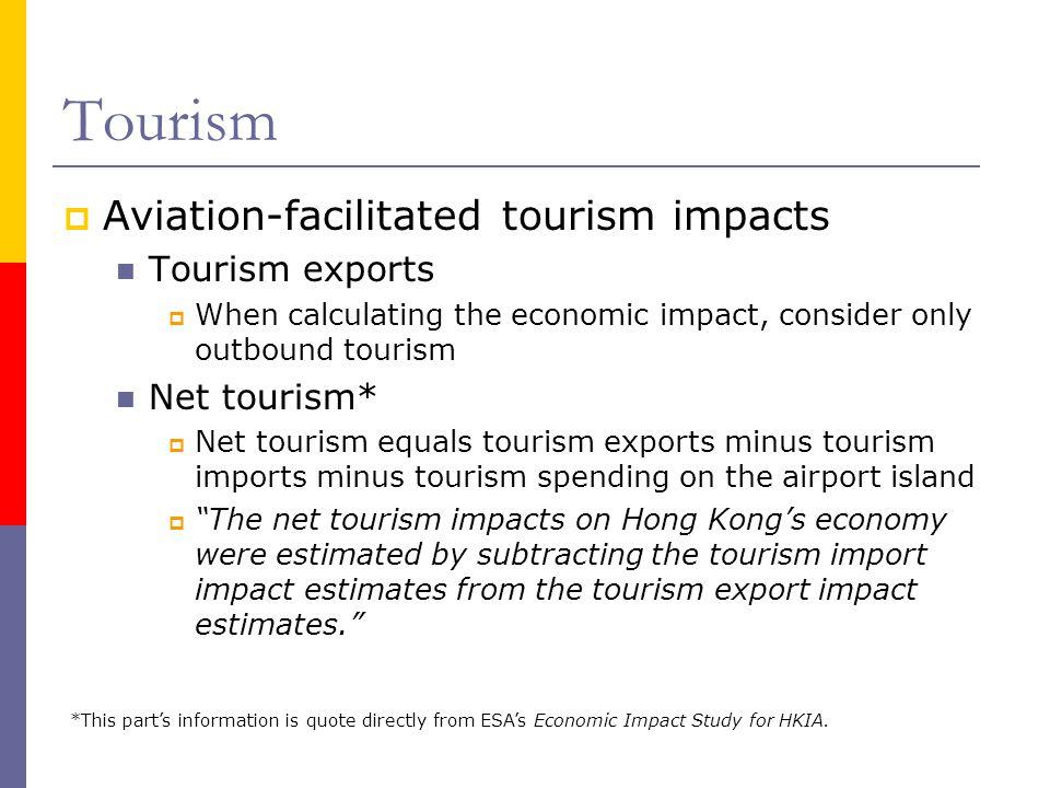 Tourism Aviation-facilitated tourism impacts Tourism exports When calculating the economic impact, consider only outbound tourism Net tourism* Net tou