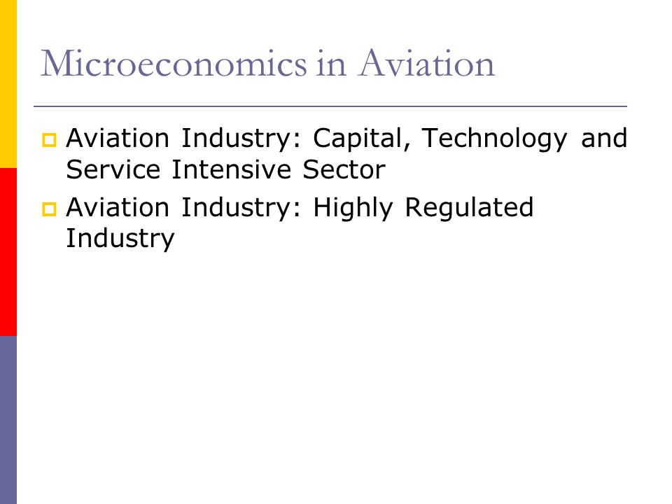 Aviation Industry: Capital, Technology and Service Intensive Sector Aviation Industry: Highly Regulated Industry