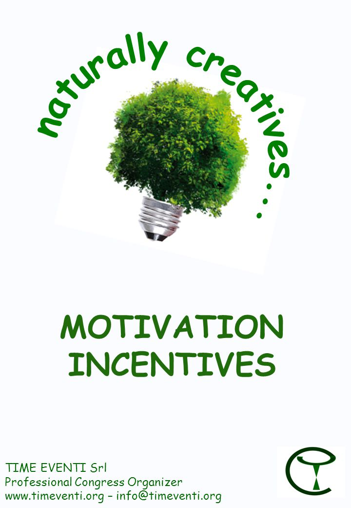 MOTIVATION INCENTIVES TIME EVENTI Srl Professional Congress Organizer www.timeventi.org – info@timeventi.org