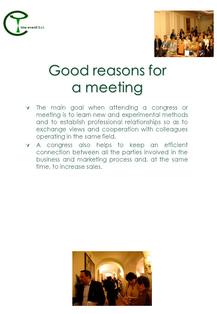 Good reasons for a meeting The main goal when attending a congress or meeting is to learn new and experimental methods and to establish professional relationships so as to exchange views and cooperation with colleagues operating in the same field.