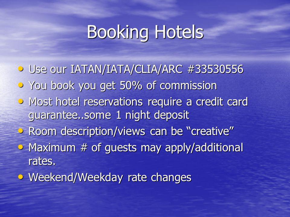 Booking Hotels Use our IATAN/IATA/CLIA/ARC #33530556 Use our IATAN/IATA/CLIA/ARC #33530556 You book you get 50% of commission You book you get 50% of