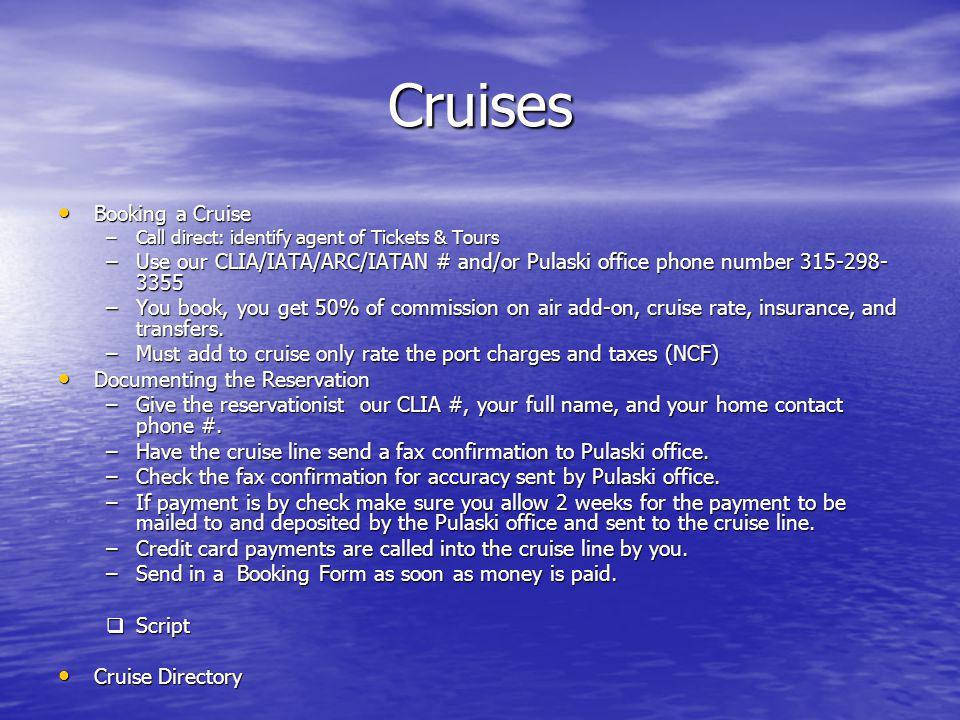 Cruises Booking a Cruise Booking a Cruise –Call direct: identify agent of Tickets & Tours –Use our CLIA/IATA/ARC/IATAN # and/or Pulaski office phone n