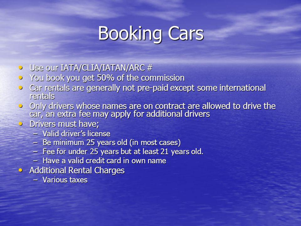 Booking Cars Use our IATA/CLIA/IATAN/ARC # Use our IATA/CLIA/IATAN/ARC # You book you get 50% of the commission You book you get 50% of the commission