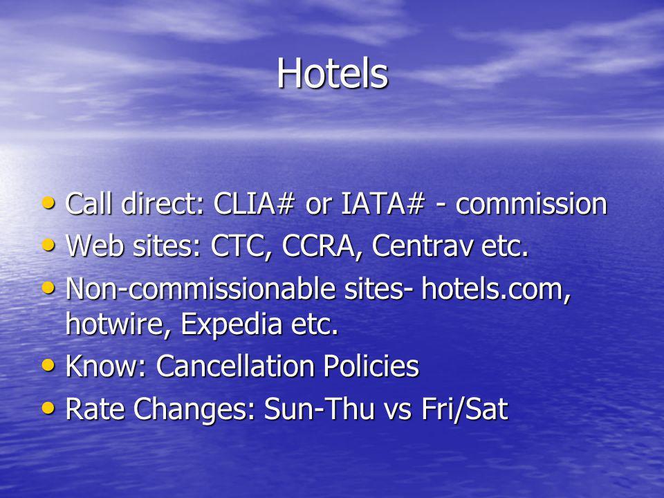 Hotels Call direct: CLIA# or IATA# - commission Call direct: CLIA# or IATA# - commission Web sites: CTC, CCRA, Centrav etc. Web sites: CTC, CCRA, Cent