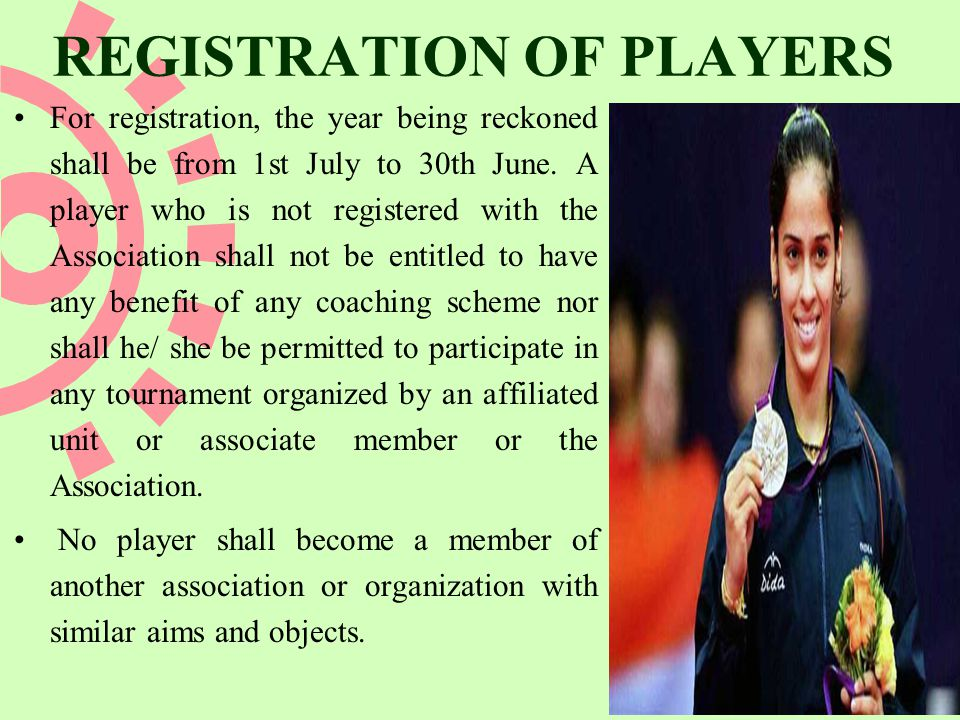 REGISTRATION OF PLAYERS For registration, the year being reckoned shall be from 1st July to 30th June.
