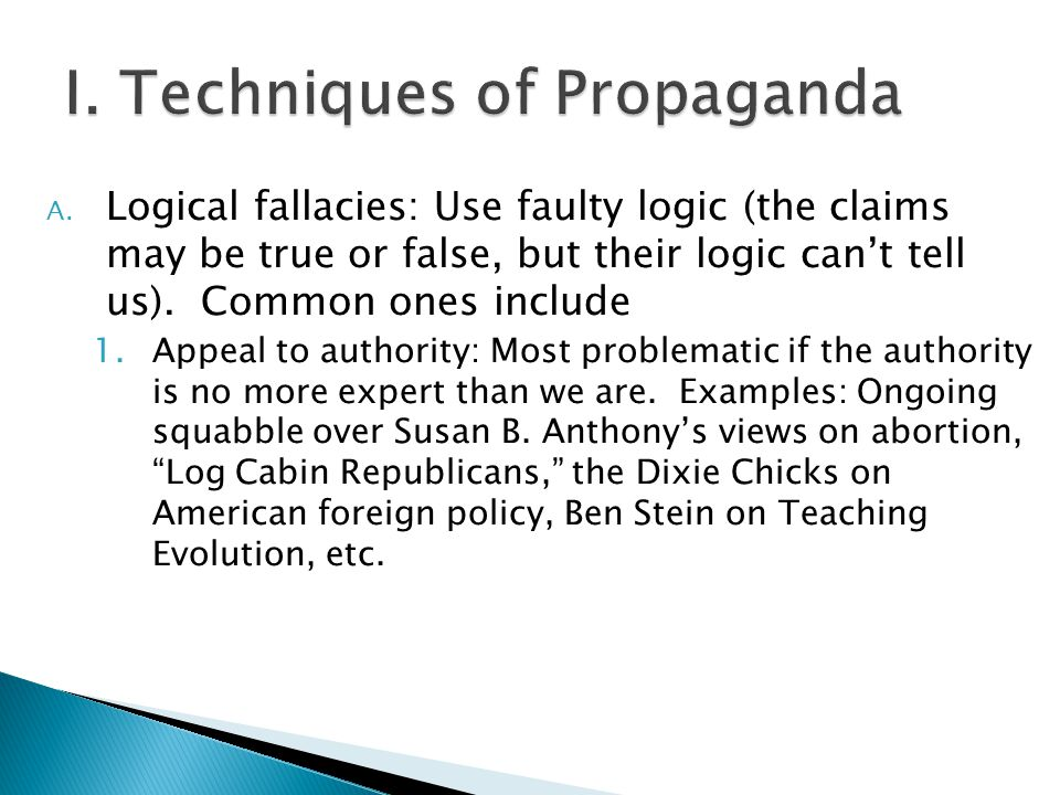 A. Logical fallacies: Use faulty logic (the claims may be true or false, but their logic cant tell us). Common ones include 1.Appeal to authority: Mos