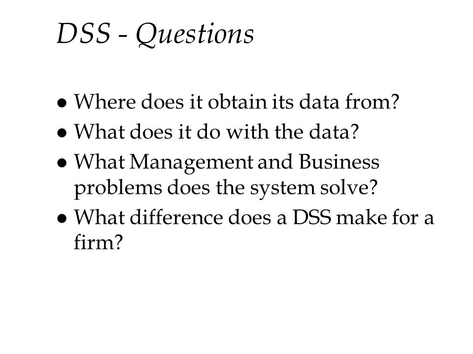 DSS - Questions l Where does it obtain its data from.