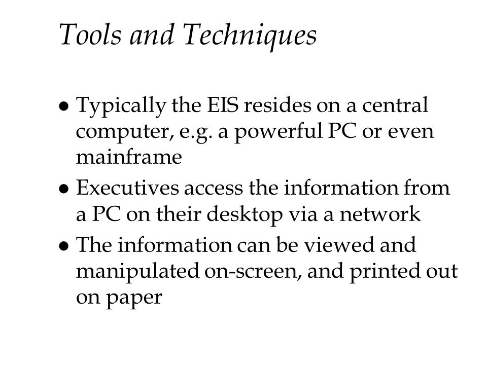 Tools and Techniques l Typically the EIS resides on a central computer, e.g.