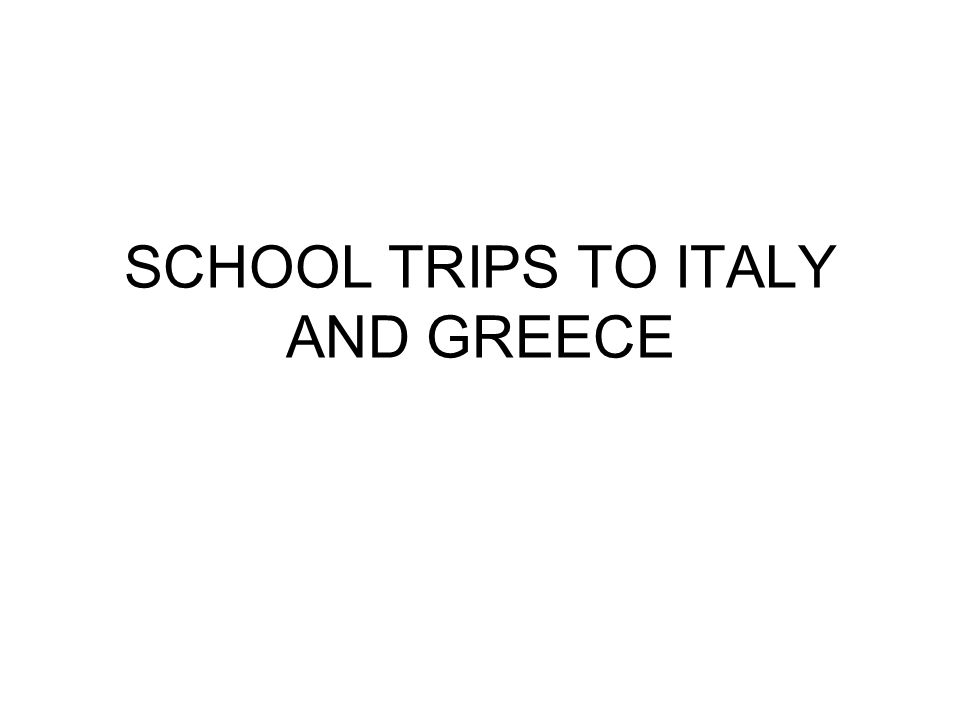 SCHOOL TRIPS TO ITALY AND GREECE