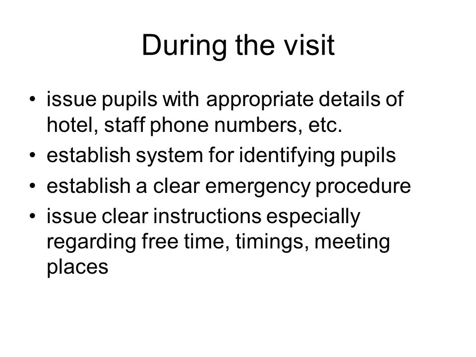 During the visit issue pupils with appropriate details of hotel, staff phone numbers, etc.