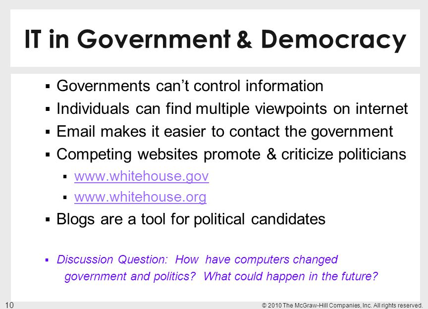 IT in Government & Democracy Governments cant control information Individuals can find multiple viewpoints on internet Email makes it easier to contac