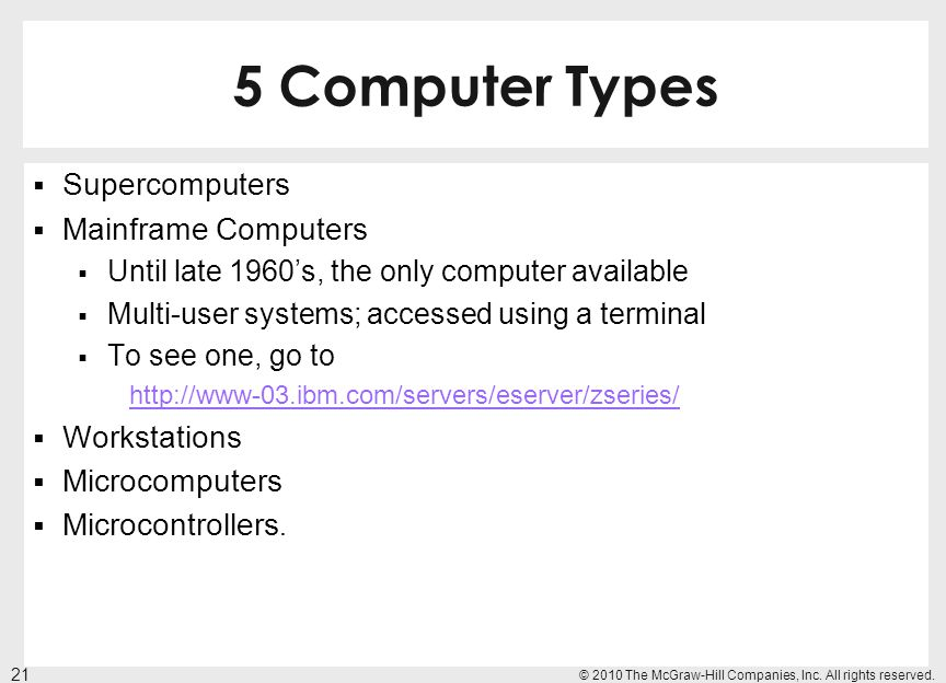 5 Computer Types Supercomputers Mainframe Computers Until late 1960s, the only computer available Multi-user systems; accessed using a terminal To see