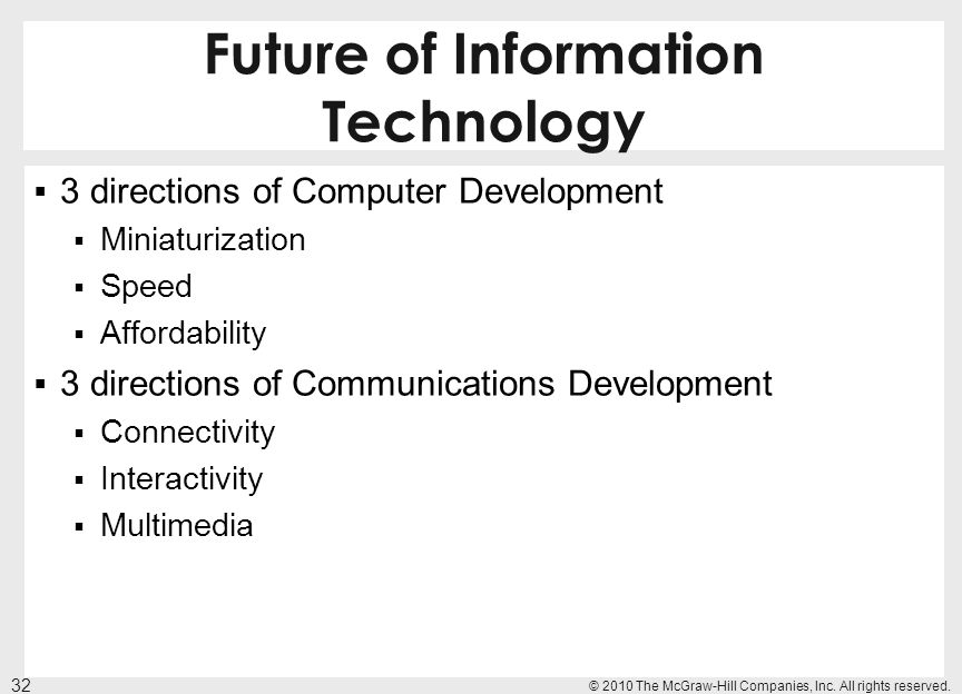 Future of Information Technology 3 directions of Computer Development Miniaturization Speed Affordability 3 directions of Communications Development C
