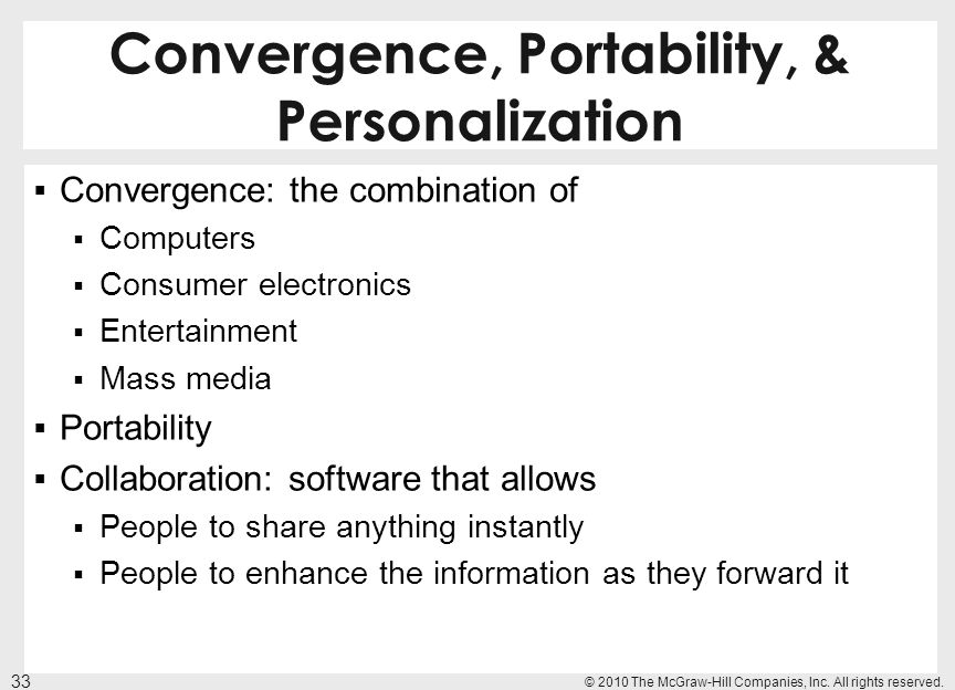 Convergence, Portability, & Personalization Convergence: the combination of Computers Consumer electronics Entertainment Mass media Portability Collab