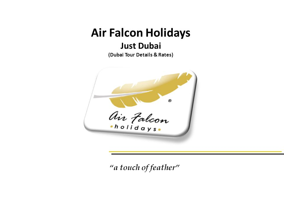 Air Falcon Holidays Just Dubai (Dubai Tour Details & Rates) a touch of feather