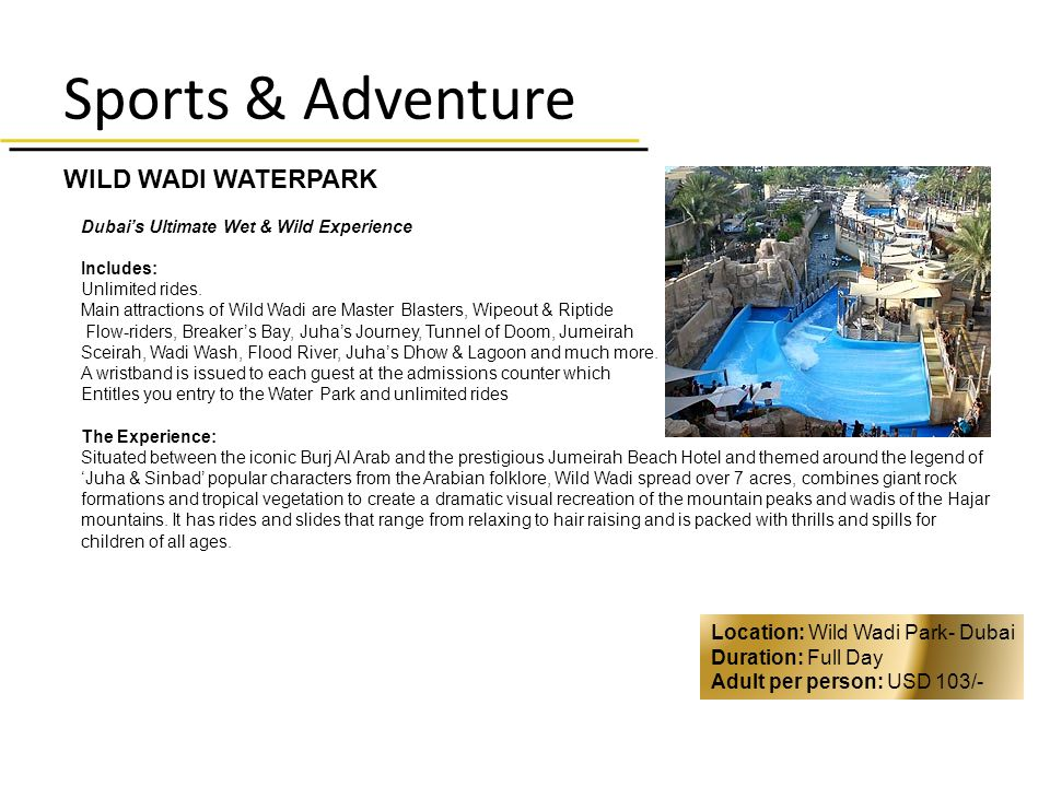 Sports & Adventure WILD WADI WATERPARK Dubais Ultimate Wet & Wild Experience Includes: Unlimited rides.