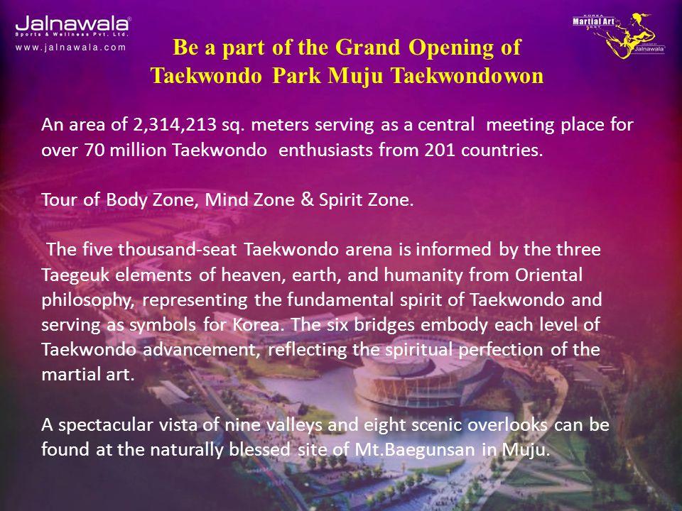 Be a part of the Grand Opening of Taekwondo Park Muju Taekwondowon An area of 2,314,213 sq.