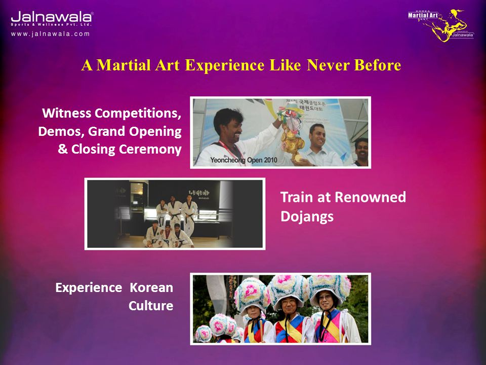 Witness Competitions, Demos, Grand Opening & Closing Ceremony Train at Renowned Dojangs Experience Korean Culture A Martial Art Experience Like Never Before