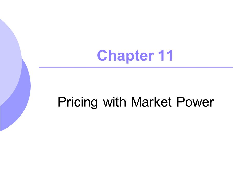 Chapter 11 Pricing with Market Power