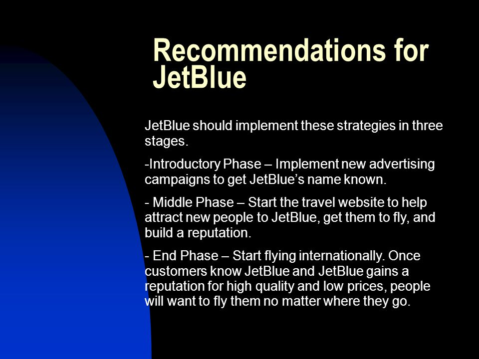 Recommendations for JetBlue JetBlue should implement these strategies in three stages. -Introductory Phase – Implement new advertising campaigns to ge