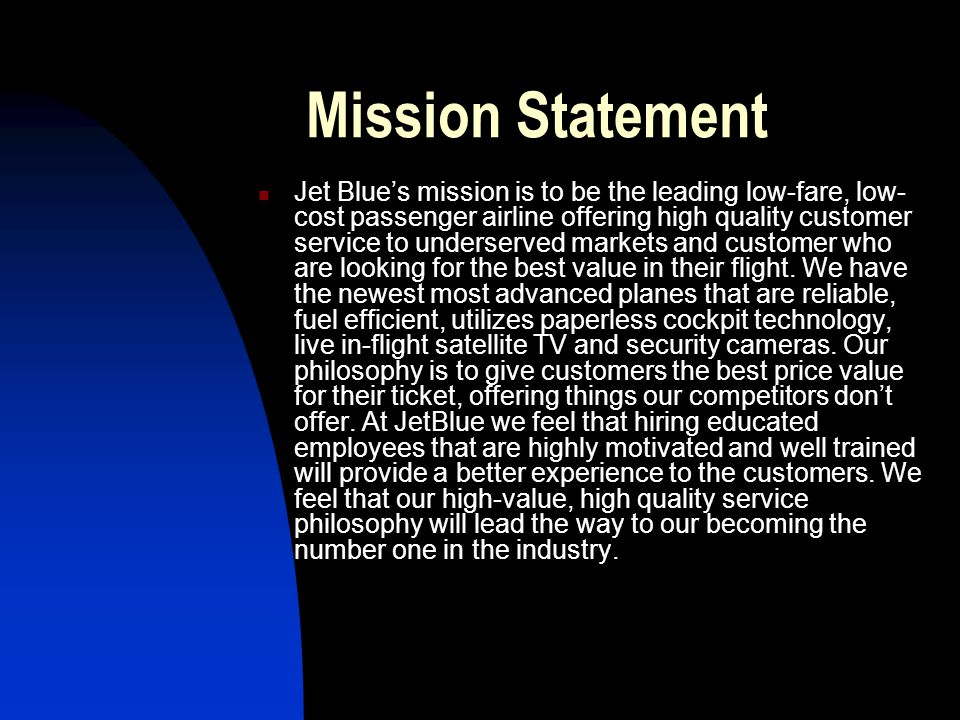 Mission Statement Jet Blues mission is to be the leading low-fare, low- cost passenger airline offering high quality customer service to underserved m