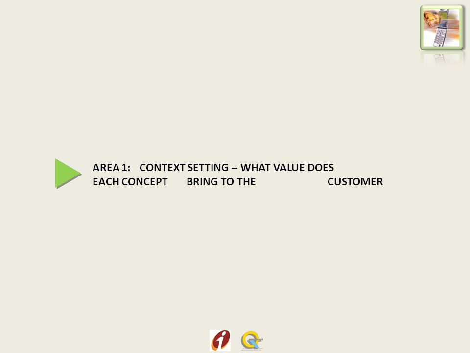 AREA 1: CONTEXT SETTING – WHAT VALUE DOES EACH CONCEPT BRING TO THE CUSTOMER