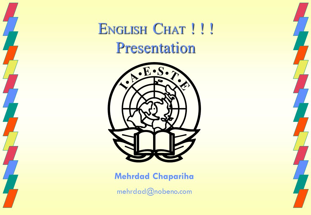 E NGLISH C HAT ! ! ! Presentation Mehrdad Chapariha mehrdad@nobeno.com