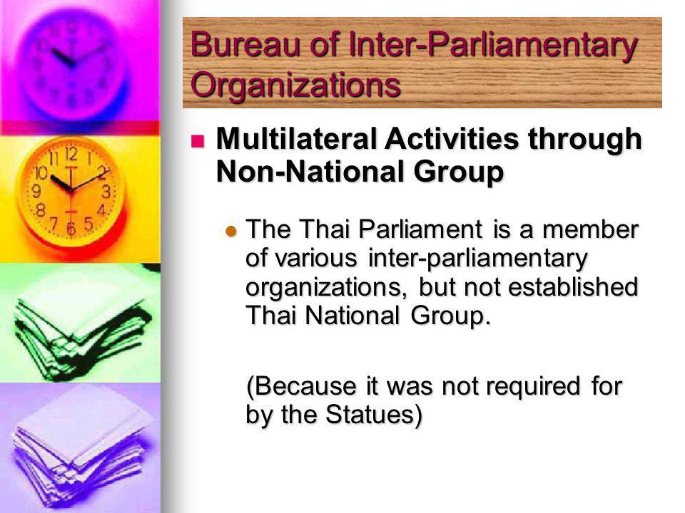 Multilateral Activities through Non-National Group Multilateral Activities through Non-National Group The Thai Parliament is a member of various inter-parliamentary organizations, but not established Thai National Group.