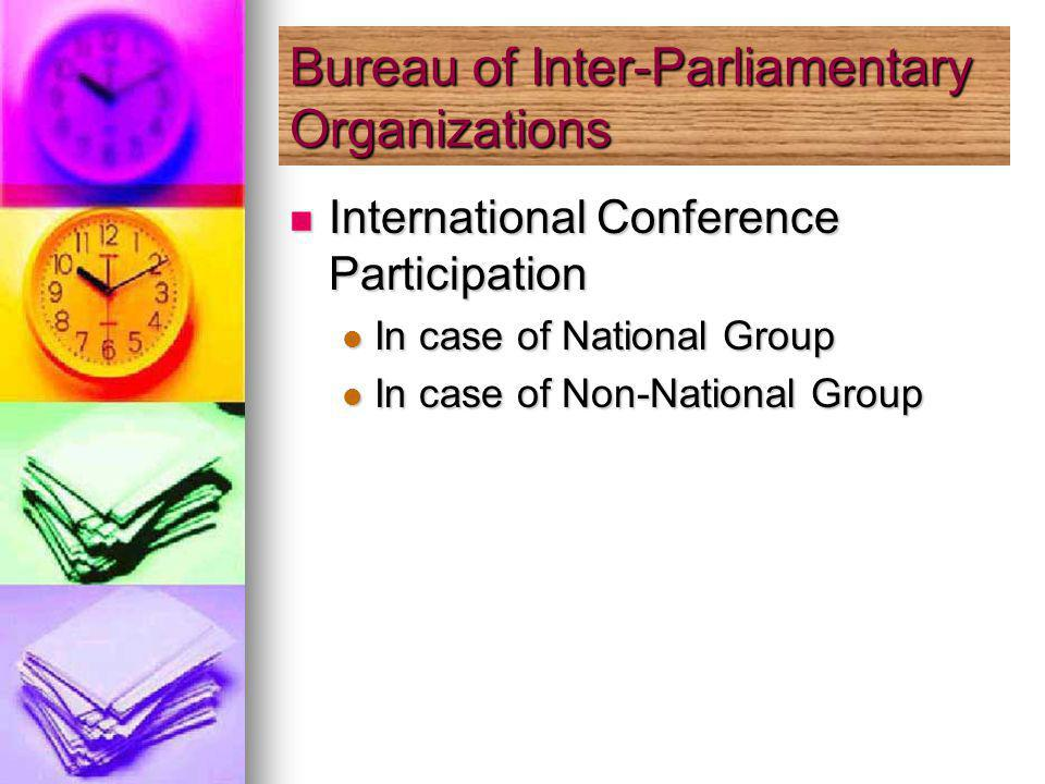 International Conference Participation International Conference Participation In case of National Group In case of National Group In case of Non-National Group In case of Non-National Group Bureau of Inter-Parliamentary Organizations