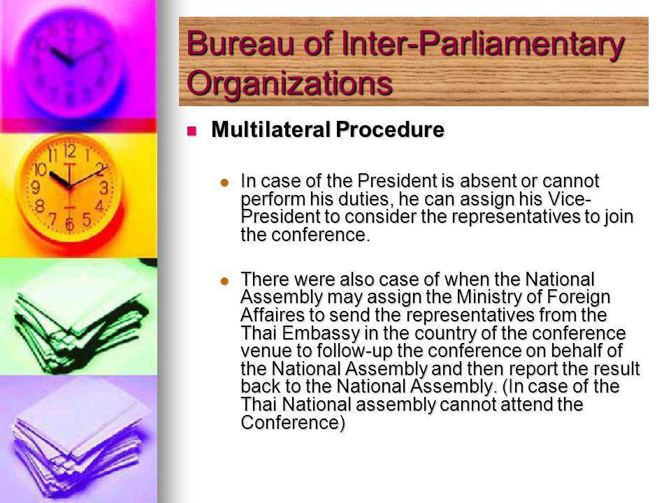 Multilateral Procedure Multilateral Procedure In case of the President is absent or cannot perform his duties, he can assign his Vice- President to consider the representatives to join the conference.