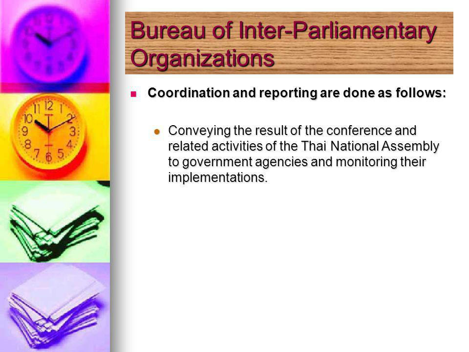 Coordination and reporting are done as follows: Coordination and reporting are done as follows: Conveying the result of the conference and related activities of the Thai National Assembly to government agencies and monitoring their implementations.