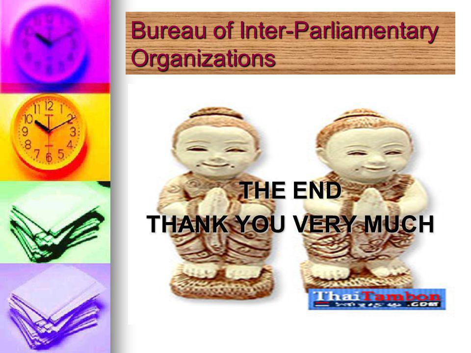 THE END THANK YOU VERY MUCH Bureau of Inter-Parliamentary Organizations