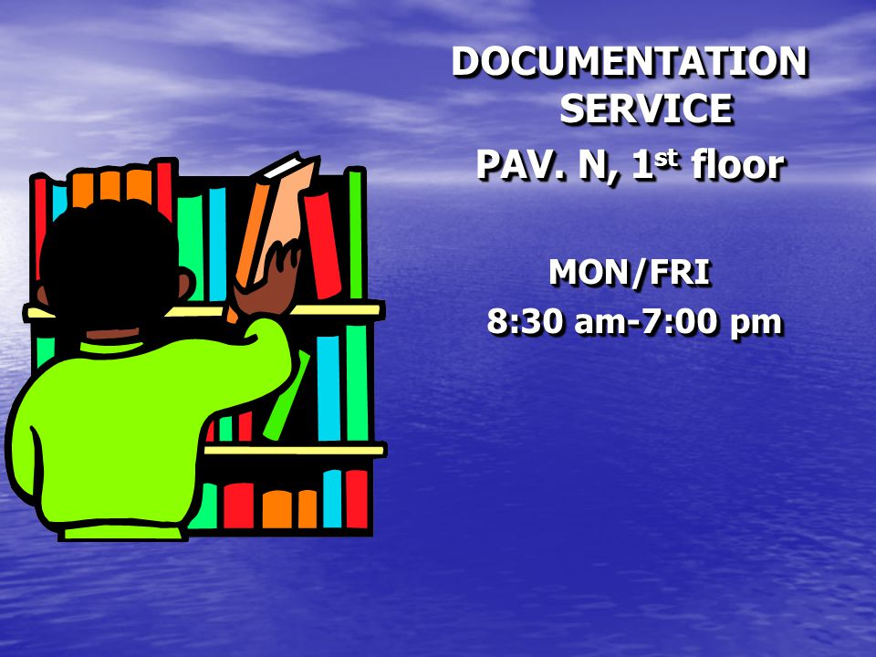 DOCUMENTATION SERVICE PAV. N, 1 st floor MON/FRI 8:30 am-7:00 pm 8:30 am-7:00 pm DOCUMENTATION SERVICE PAV. N, 1 st floor MON/FRI 8:30 am-7:00 pm 8:30