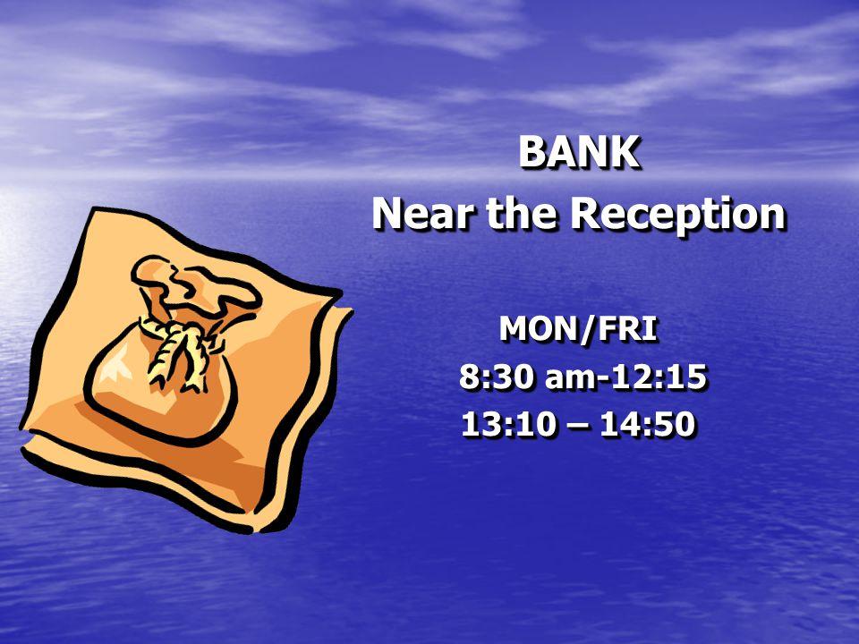 BANK Near the Reception MON/FRI 8:30 am-12:15 8:30 am-12:15 13:10 – 14:50 BANK Near the Reception MON/FRI 8:30 am-12:15 8:30 am-12:15 13:10 – 14:50