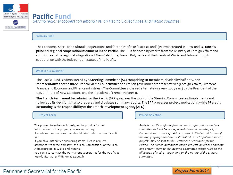 Who are we? What is our mission? Project Selection Serving regional cooperation among French Pacific Collectivities and Pacific countries Pacific Fund