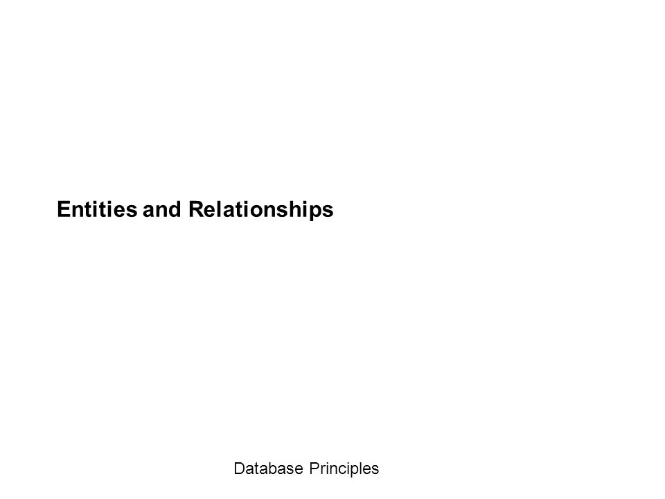 Database Principles Entities and Relationships