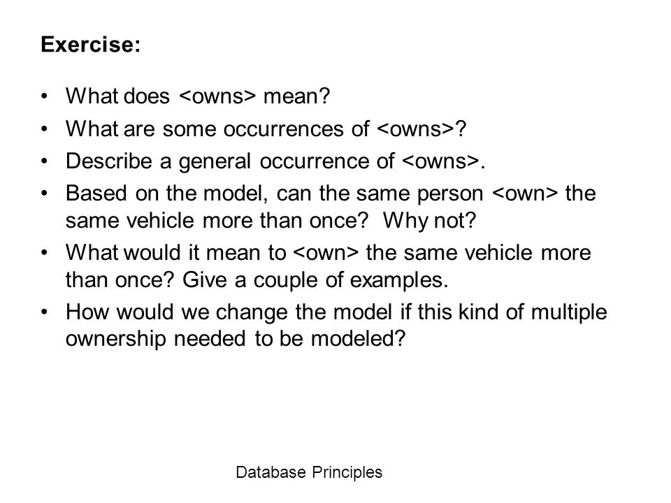 Database Principles Exercise: What does mean? What are some occurrences of ? Describe a general occurrence of. Based on the model, can the same person