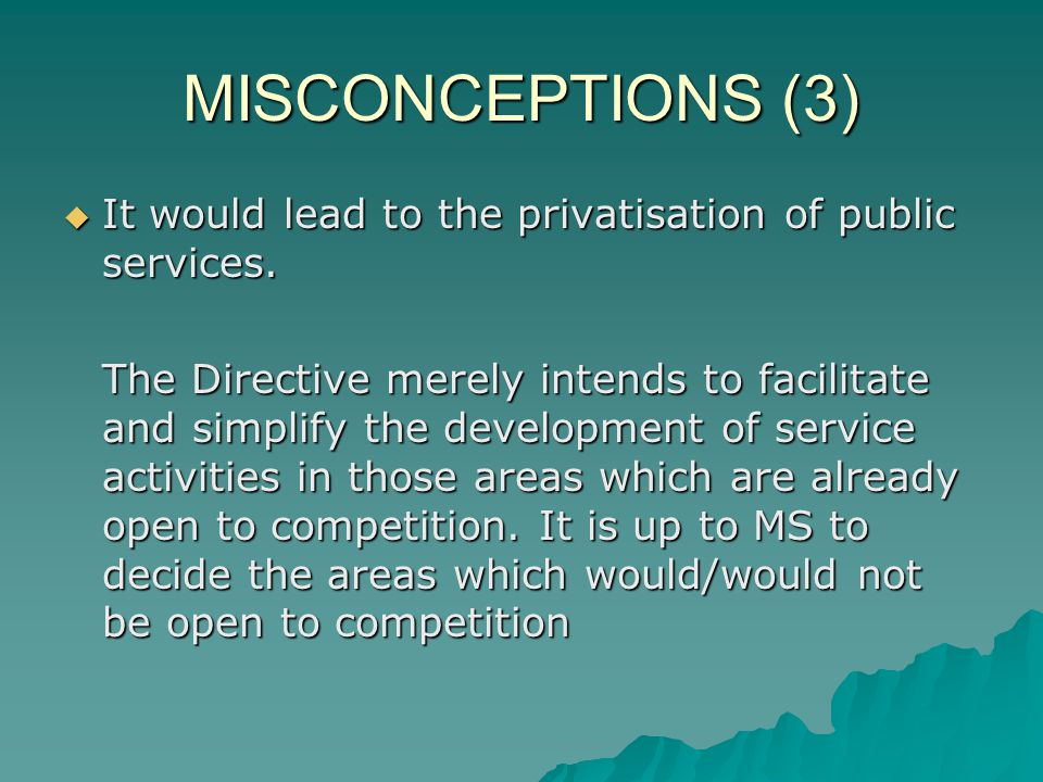MISCONCEPTIONS (3) It would lead to the privatisation of public services.