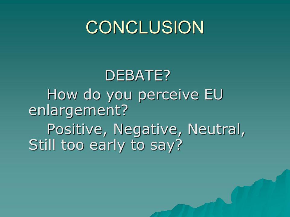 CONCLUSION DEBATE.How do you perceive EU enlargement.