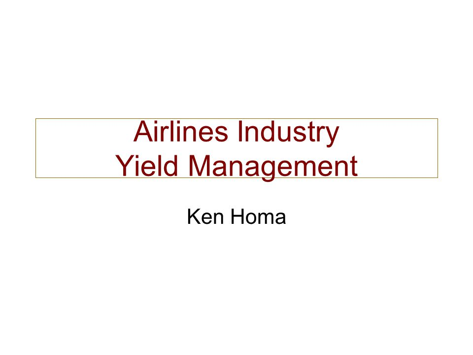 Airlines Industry Yield Management Ken Homa