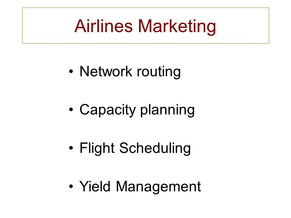 Airlines Marketing Network routing Capacity planning Flight Scheduling Yield Management