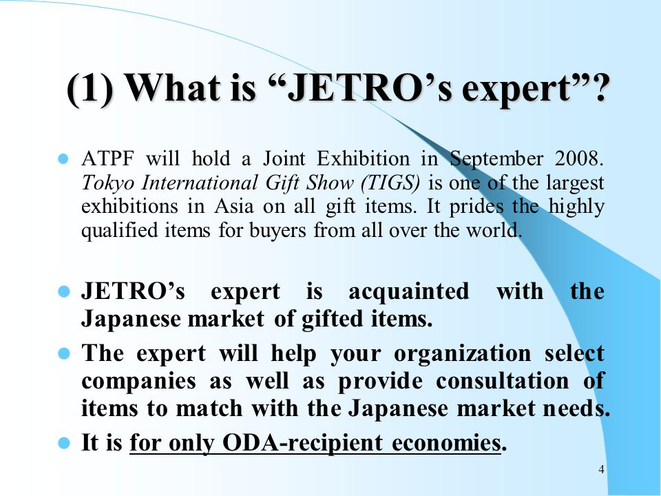 4 (1) What is JETROs expert. ATPF will hold a Joint Exhibition in September 2008.